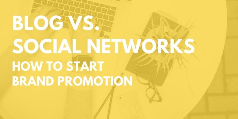 How to start brand promotion: Blog vs. Social Networks