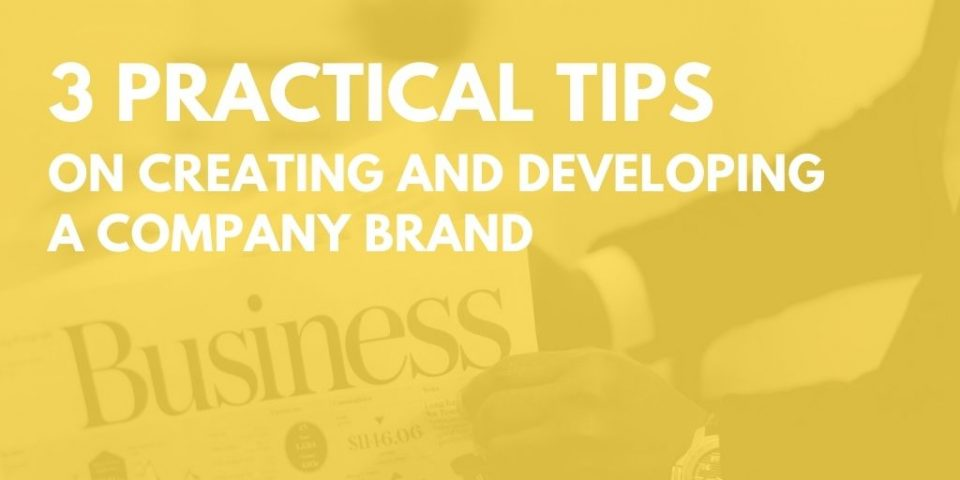 3 Practical Tips on Creating and Developing a Company Brand