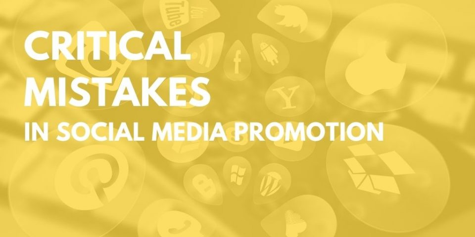 Critical Mistakes in Social Media Promotion