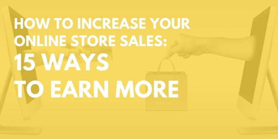 How to Increase Your Online Store Sales: 15 Ways to Earn More